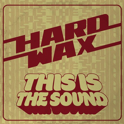 "Hard Wax - This is the sound 12""LP oxblood, lim 300)"