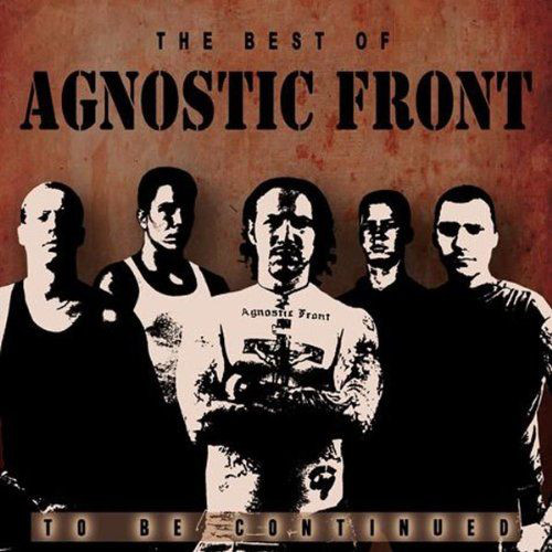 Agnostic Front ‎? The Best Of...To Be Continued CD