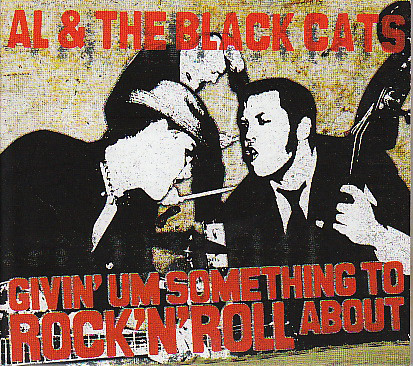 Al & The Black Cats ‎– Givin' Um Something To Rock'N'Roll.